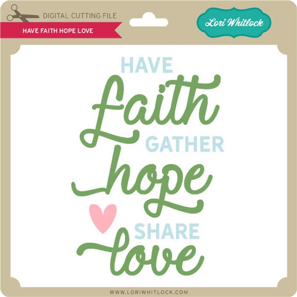 Have Faith Hope Love