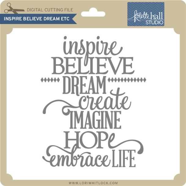 Inspire Believe Dream Etc