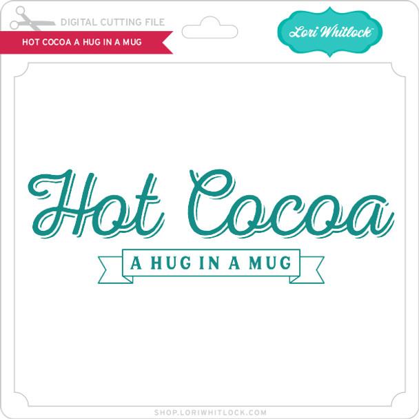 Hot Cocoa a Hug in a Mug