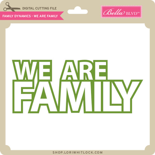 Family Dynamics - We Are Family