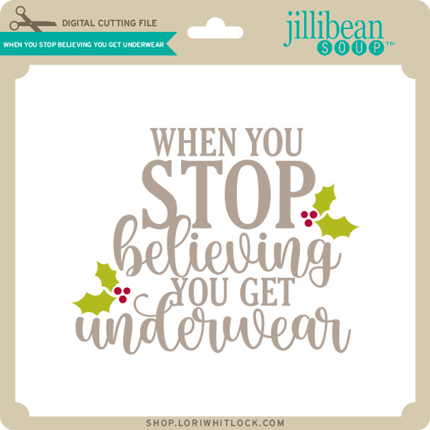 When You Stop Believing You Get Underwear