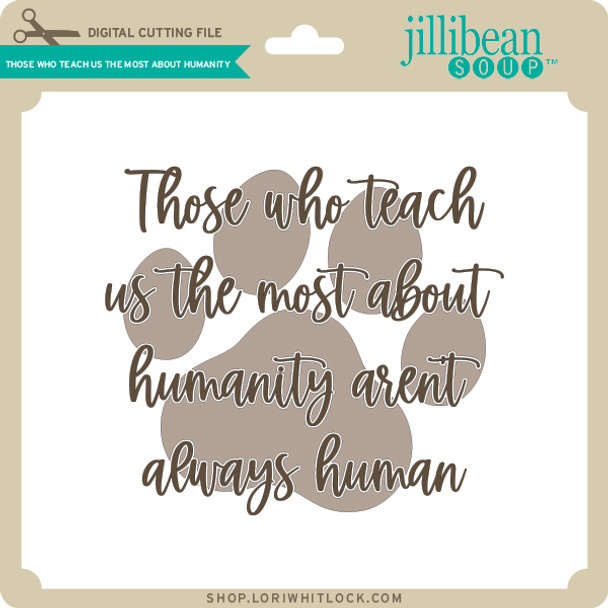 Those Who Teach Us the Most About Humanity