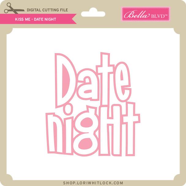 Kiss Me - Date Night