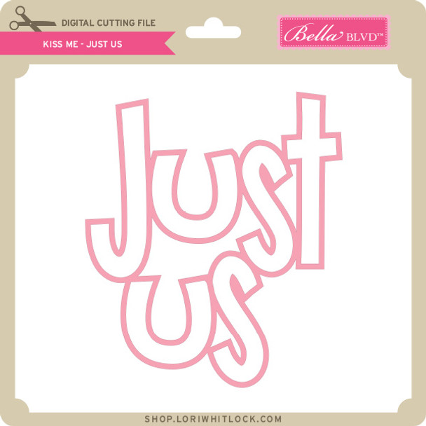 Kiss Me - Just Us