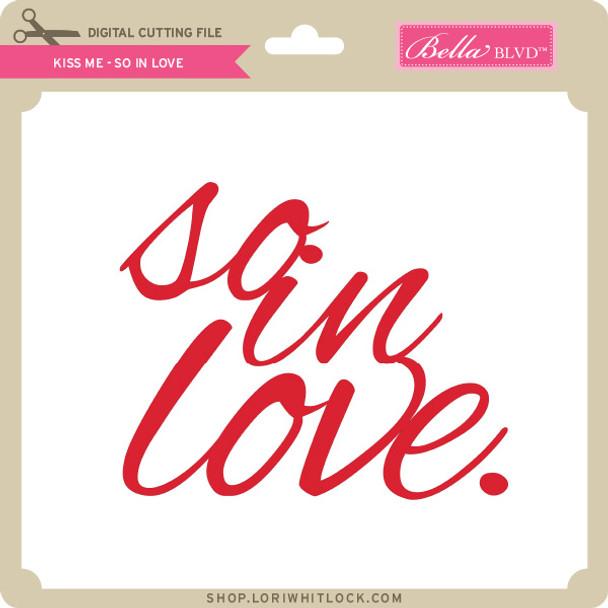 Kiss Me - So in Love