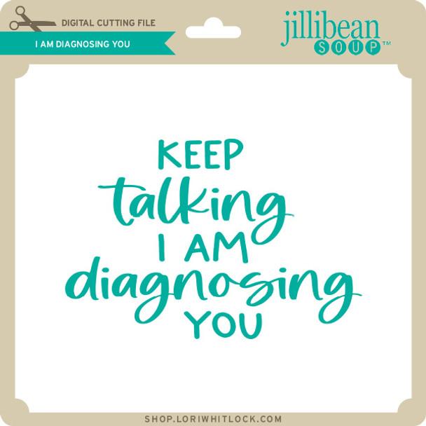 I am Diagnosing You