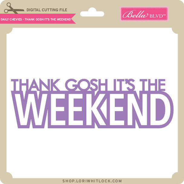 Daily Chevies - Thank Gosh it's the Weekend