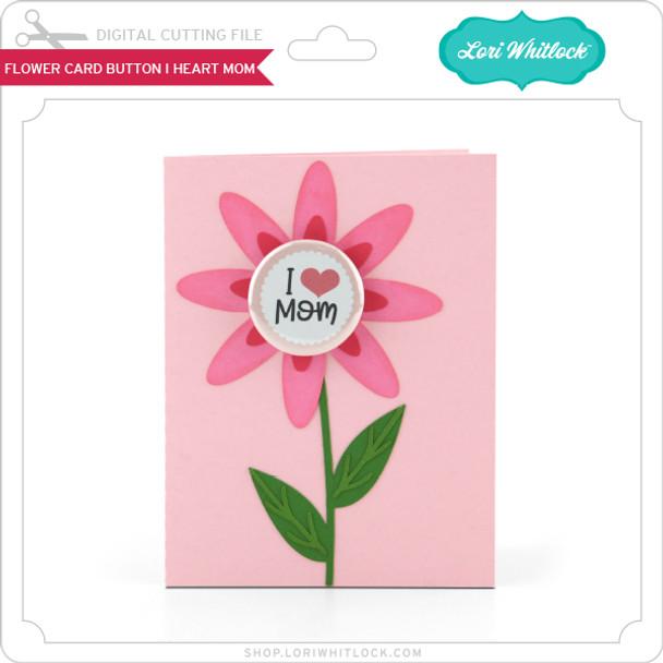 Flower Card Button I Heart Mom