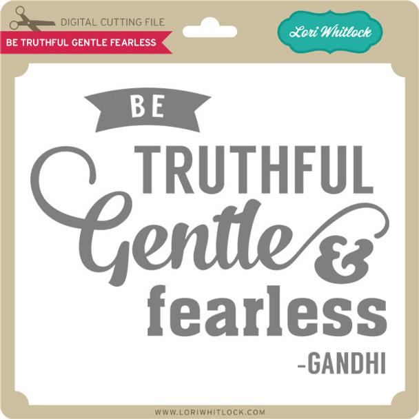 Be Truthful Gentle & Fearless