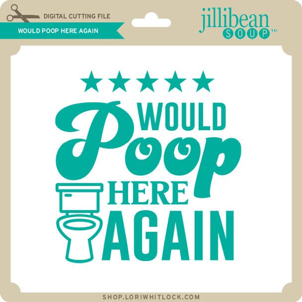 Would Poop Here Again