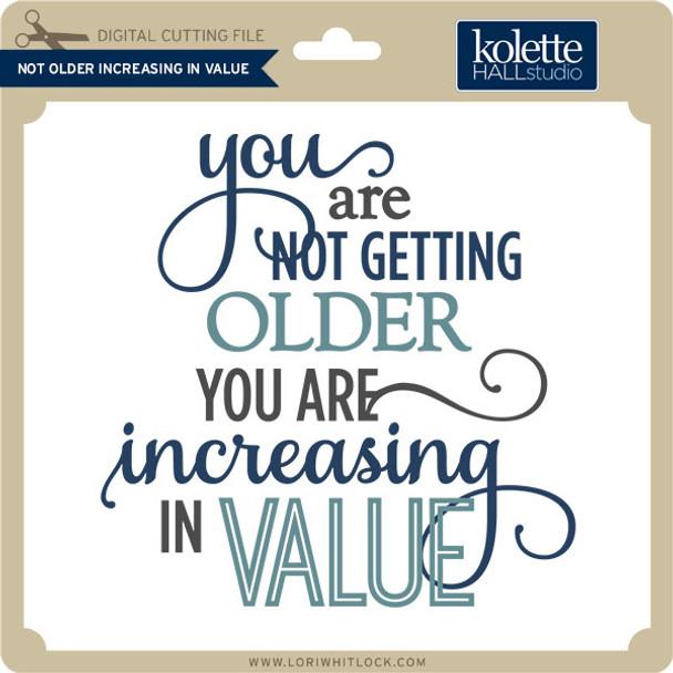Not Older Increasing in Value