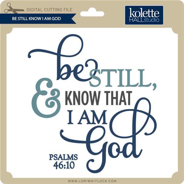 Be Still Know I Am God