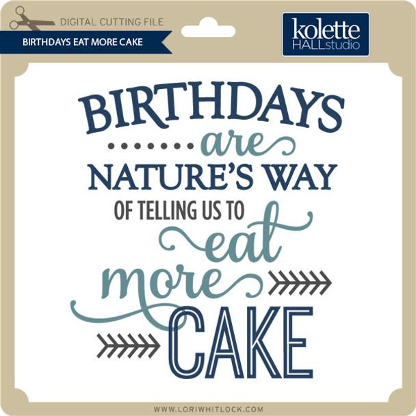 Birthdays Eat More Cake