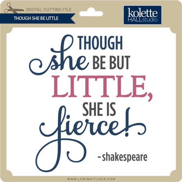 Though She Be Little