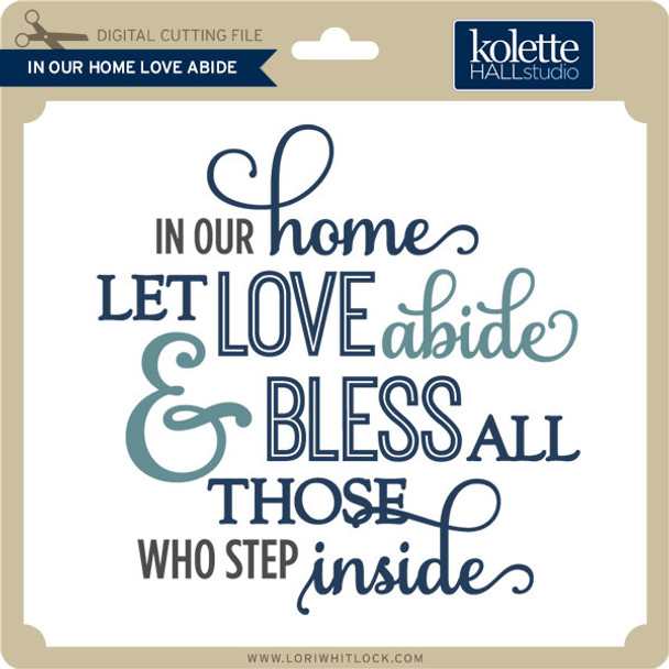 In Our Home Love Abide Phrase