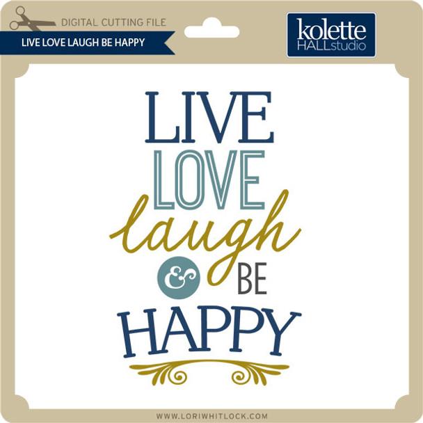 Live Love Laugh Be Happy