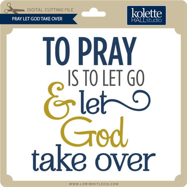 Pray Let God Take Over