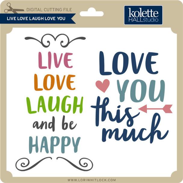 Live Love Laugh Love You