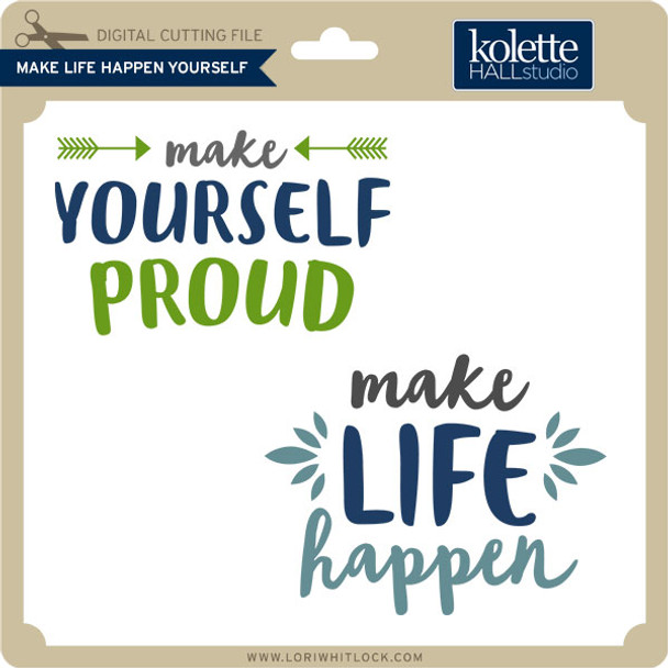 Make Life Happen Yourself
