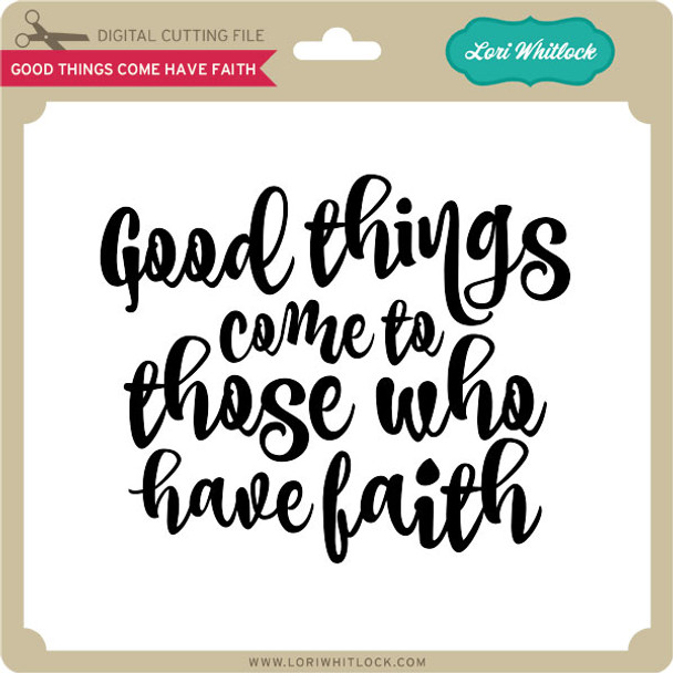 Good Things Come Have Faith
