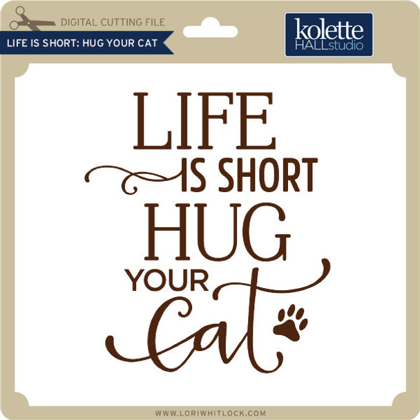 Life is Short Hug Your Cat