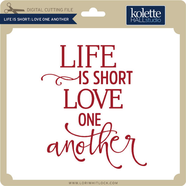 Life is Short Love One Another