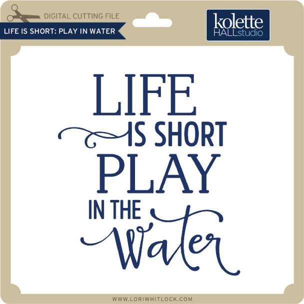 Life is Short Play in Water