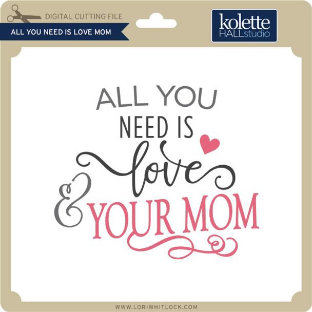 All You Need is Love Your Mom