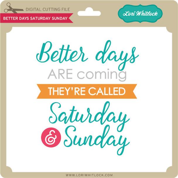 Better Days Saturday Sunday