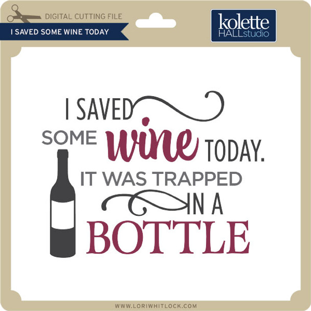 I Saved Some Wine Today