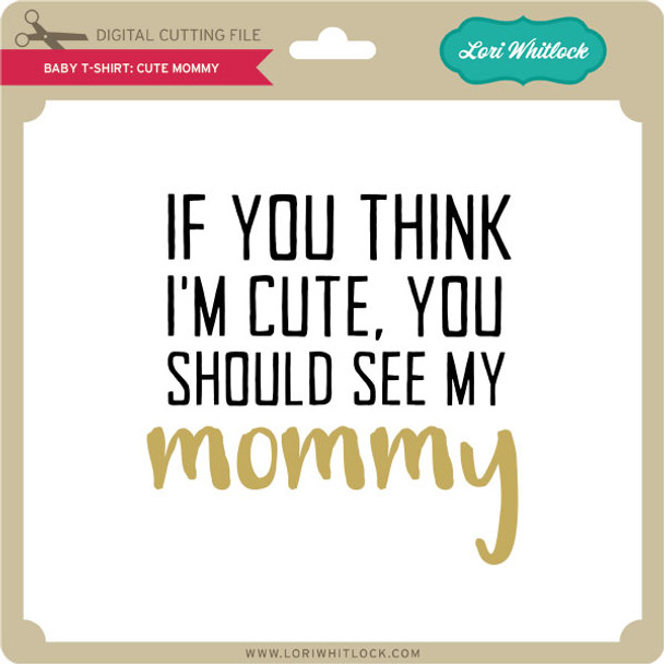 Baby T-Shirt: Cute Mommy