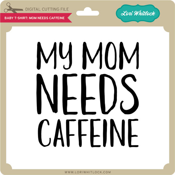 Baby T-Shirt: Mom Needs Caffeine