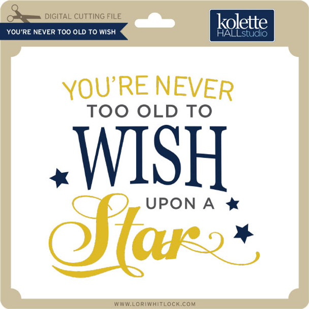 You're Never Too Old To Wish