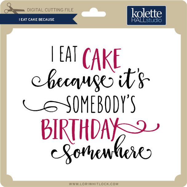 I Eat Cake Because