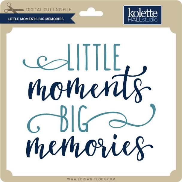 Little Moments Big Memories