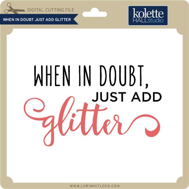 When in Doubt Just Add Glitter