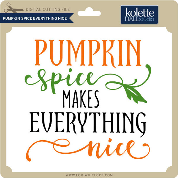 Pumpkin Spice Everything Nice