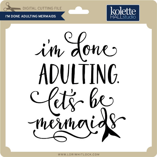 I'm Done Adulting Mermaids