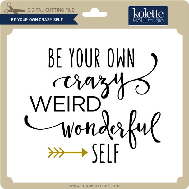 Be Your Own Crazy Self