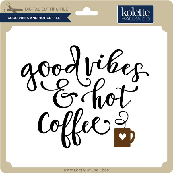 Good Vibes and Hot Coffee