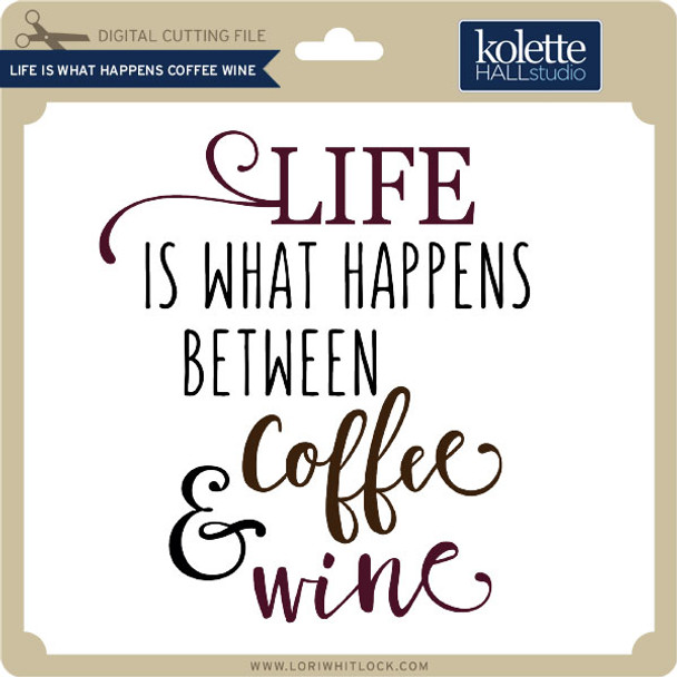 Life is What Happens Coffee Wine
