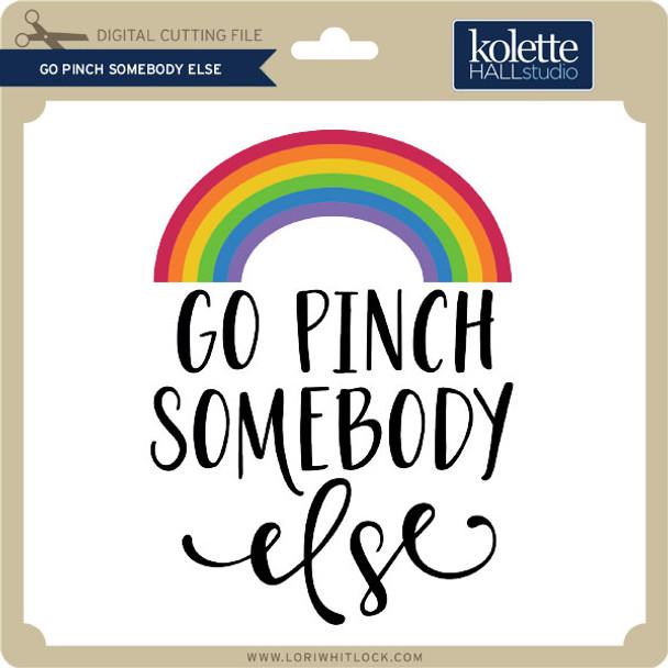 Go Pinch Somebody Else