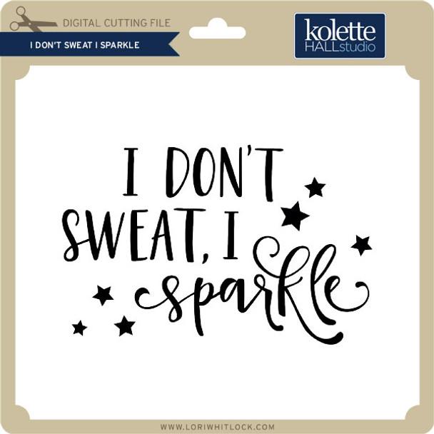 I Don't Sweat I Sparkle