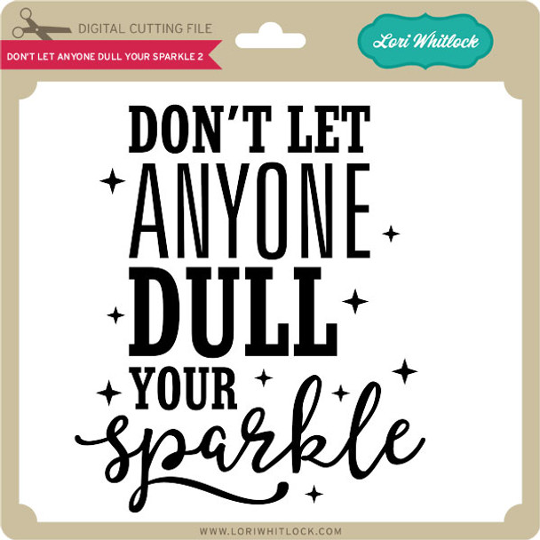 Don't Let Anyone Dull Your Sparkle 2