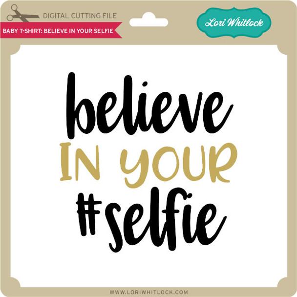 Baby T-Shirt Believe in Your Selfie