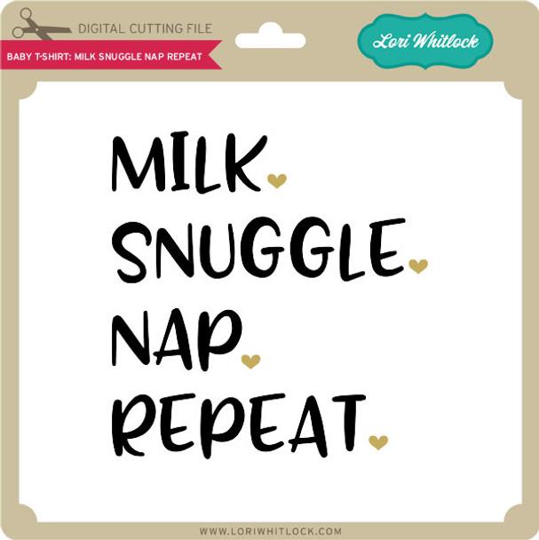 Baby T-Shirt Milk Snuggle Nap Repeat