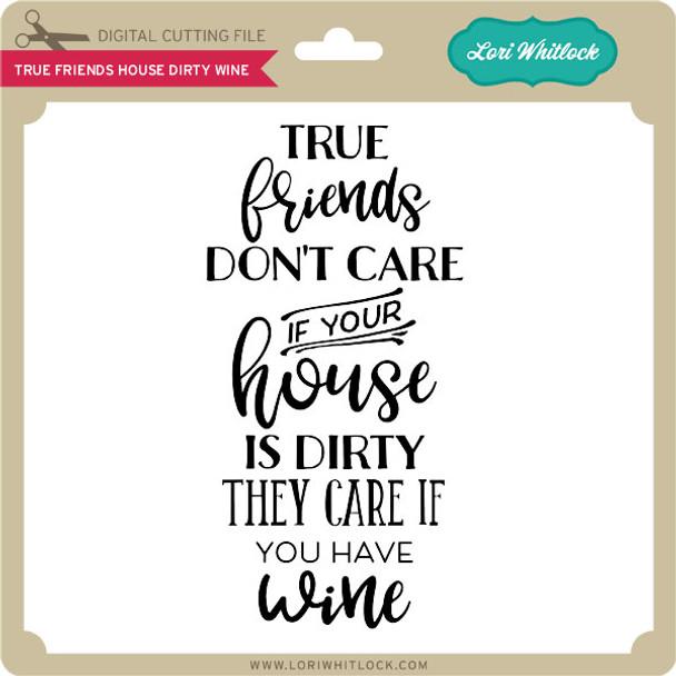 True Friends House Dirty Wine