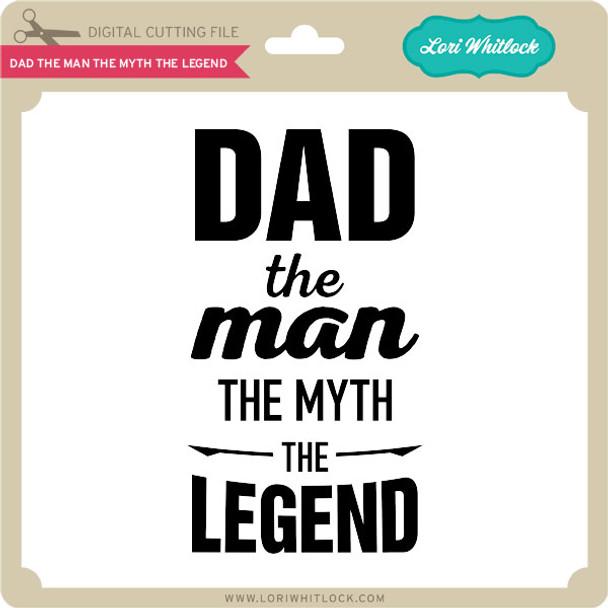 Dad the Man the Myth the Ledgend