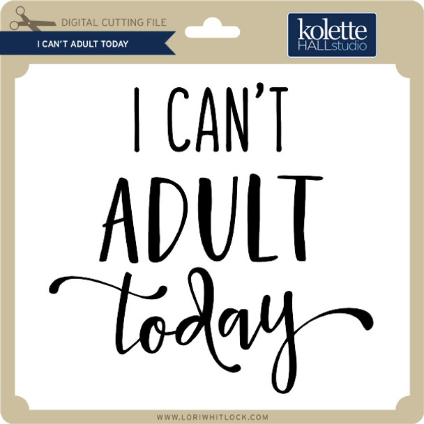I Can't Adult Today 2