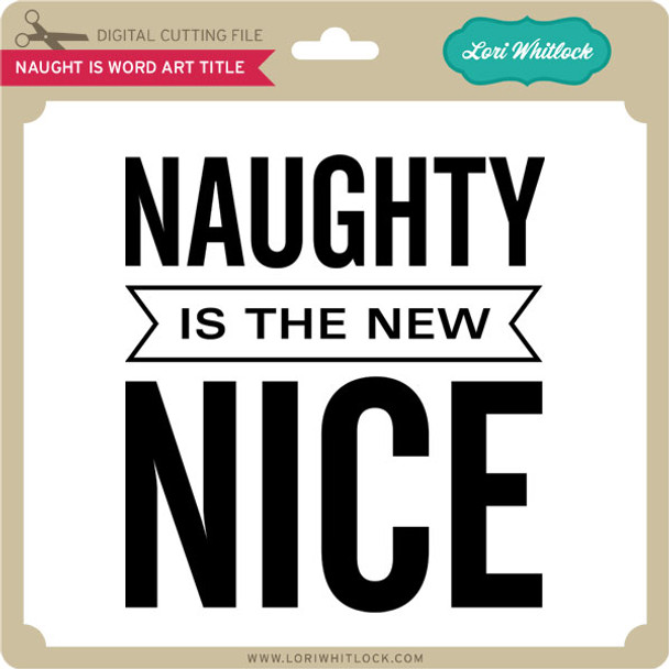 Naughty Is Word Art Title